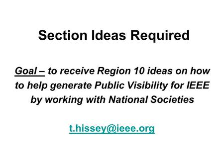 Section Ideas Required Goal – to receive Region 10 ideas on how to help generate Public Visibility for IEEE by working with National Societies