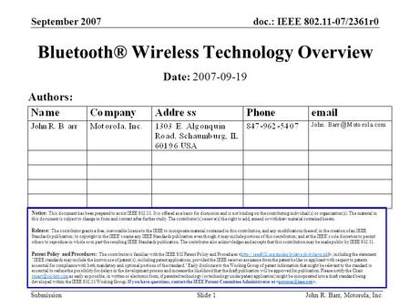 Doc.: IEEE 802.11-07/2361r0 Submission September 2007 John R. Barr, Motorola, Inc.Slide 1 Bluetooth® Wireless Technology Overview Notice: This document.