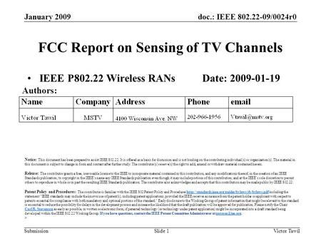 Doc.: IEEE 802.22-09/0024r0 Submission FCC Report on Sensing of TV Channels IEEE P802.22 Wireless RANs Date: 2009-01-19 January 2009 Victor TawilSlide.