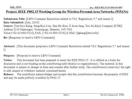 Doc.: IEEE 802.15-10-0503-00-0007 TG VLC Submission July, 2010 Tae-Gyu Kang et al., ETRISlide 1 Project: IEEE P802.15 Working Group for Wireless Personal.