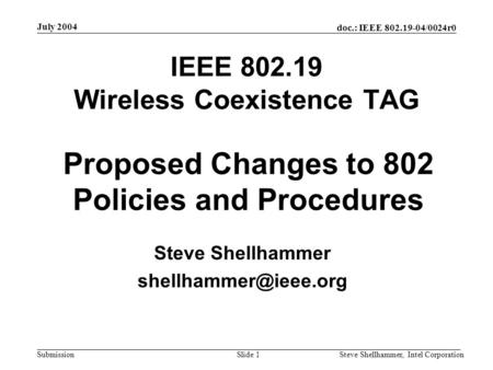 Doc.: IEEE 802.19-04/0024r0 Submission July 2004 Steve Shellhammer, Intel CorporationSlide 1 IEEE 802.19 Wireless Coexistence TAG Steve Shellhammer