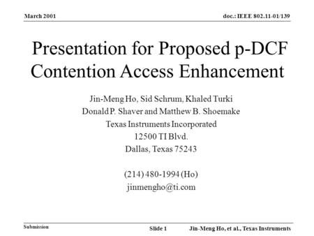 March 2001 Jin-Meng Ho, et al., Texas InstrumentsSlide 1 doc.: IEEE 802.11-01/139 Submission Presentation for Proposed p-DCF Contention Access Enhancement.