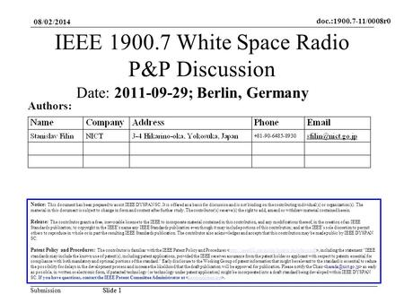 Doc.:1900.7-11/0008r0 SubmissionSlide 1 08/02/2014 Slide 1 IEEE 1900.7 White Space Radio P&P Discussion Notice: This document has been prepared to assist.