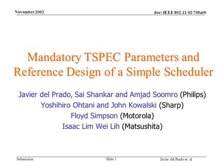 Doc: IEEE 802.11-02/705ar0 Submission Javier del Prado et. al November 2002 Slide 1 Mandatory TSPEC Parameters and Reference Design of a Simple Scheduler.