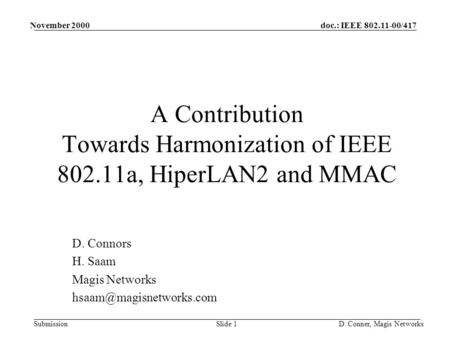 Doc.: IEEE 802.11-00/417 Submission November 2000 D. Conner, Magis NetworksSlide 1 A Contribution Towards Harmonization of IEEE 802.11a, HiperLAN2 and.