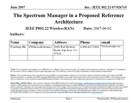 Doc.: IEEE 802.22-07/0267r0 Submission June 2007 Wendong Hu, STMicroelectronicsSlide 1 The Spectrum Manager in a Proposed Reference Architecture IEEE P802.22.