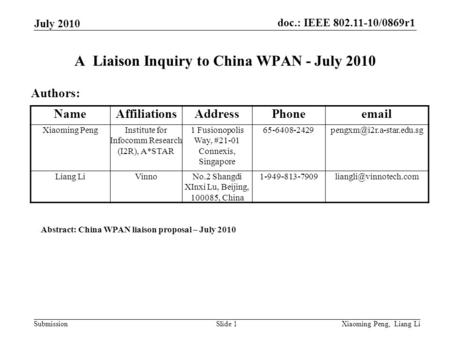 Doc.: IEEE 802.11-10/0869r1 Submission July 2010 Xiaoming Peng, Liang LiSlide 1 A Liaison Inquiry to China WPAN - July 2010 Authors: Abstract: China WPAN.