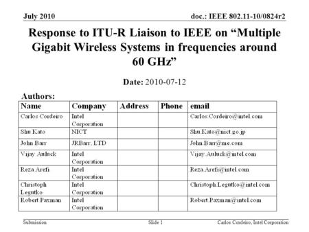 Doc.: IEEE 802.11-10/0824r2 Submission July 2010 Carlos Cordeiro, Intel CorporationSlide 1 Response to ITU-R Liaison to IEEE on Multiple Gigabit Wireless.