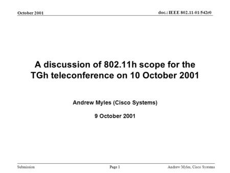 Submission Page 1 October 2001 doc.: IEEE 802.11-01/542r0 Andrew Myles, Cisco Systems A discussion of 802.11h scope for the TGh teleconference on 10 October.