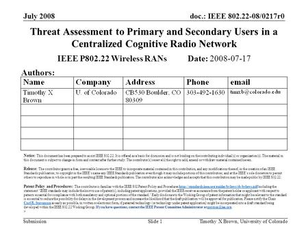 Doc.: IEEE 802.22-08/0217r0 Submission July 2008 Timothy X Brown, University of ColoradoSlide 1 Threat Assessment to Primary and Secondary Users in a Centralized.