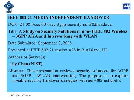 21-08-0xxx-00-0sec IEEE 802.21 MEDIA INDEPENDENT HANDOVER DCN: 21-08-0xxx-00-0sec-3gpp-security-non802handover Title: A Study on Security Solutions in.