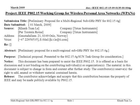 March 2009 Project: IEEE P802.15 Working Group for Wireless Personal Area Networks (WPANs) Submission Title: [Preliminary Proposal for a Multi-Regional.