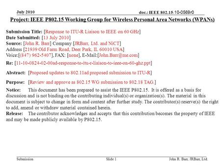 Doc.: IEEE 802.15- 10-0569r0 Submission July 2010 John R. Barr, JRBarr, Ltd.Slide 1 Project: IEEE P802.15 Working Group for Wireless Personal Area Networks.