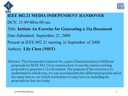 IEEE 802.21 MEDIA INDEPENDENT HANDOVER DCN: 21-09-00xx-00-sec Title: Initiate An Exercise for Generating a 21a Document Date Submitted: September 21, 2009.