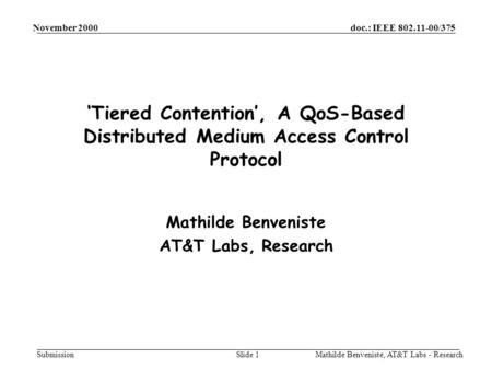 Doc.: IEEE 802.11-00/375 Submission November 2000 Mathilde Benveniste, AT&T Labs - ResearchSlide 1 Tiered Contention, A QoS-Based Distributed Medium Access.