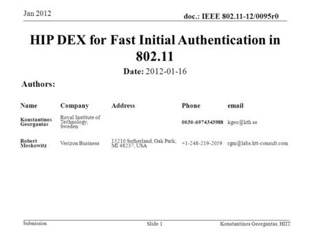 Doc.: IEEE 802.11-12/0095r0 Submission Jan 2012 Konstantinos Georgantas, HIITSlide 1 HIP DEX for Fast Initial Authentication in 802.11 Date: 2012-01-16.