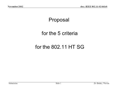 Doc.: IEEE 802.11-02/661r0 Submission November 2002 Ziv Belsky, WavionSlide 1 Proposal for the 5 criteria for the 802.11 HT SG.