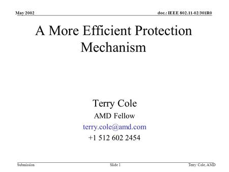 Doc.: IEEE 802.11-02/301R0 Submission May 2002 Terry Cole, AMDSlide 1 A More Efficient Protection Mechanism Terry Cole AMD Fellow +1.
