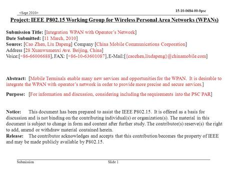 Submission 15-10-0684-00-0psc Slide 1 Project: IEEE P802.15 Working Group for Wireless Personal Area Networks (WPANs) Submission Title: [Integration WPAN.