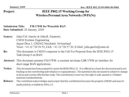 Doc.: IEEE 802.15-09-0054-00-0006 Submission January, 2009 Slide 1 Project:IEEE P802.15 Working Group for Wireless Personal Area Networks (WPANs) Submission.