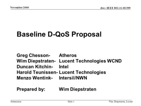 Doc.: IEEE 802.11-00/399 Submission November 2000 Wim Diepstraten, LucentSlide 1 Baseline D-QoS Proposal Greg Chesson-Atheros Wim Diepstraten- Lucent Technologies.