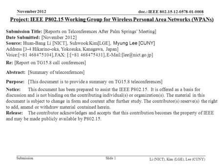 Doc.: IEEE 802.15-12-0578-01-0008 Submission November 2012 Li (NICT), Kim (LGE), Lee (CUNY) Slide 1 Project: IEEE P802.15 Working Group for Wireless Personal.