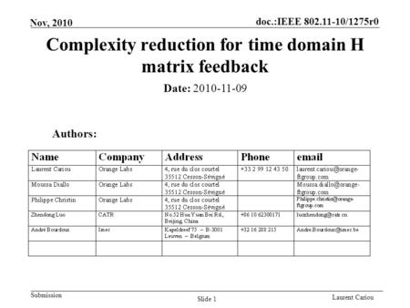 Doc.:IEEE 802.11-10/1275r0 Submission Laurent Cariou Nov, 2010 Slide 1 Complexity reduction for time domain H matrix feedback Authors: Date: 2010-11-09.