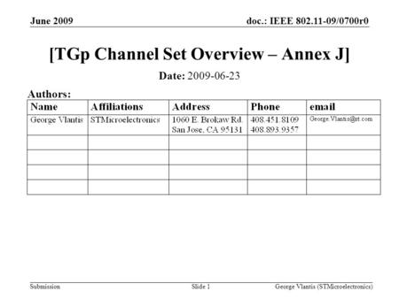 Doc.: IEEE 802.11-09/0700r0 Submission June 2009 George Vlantis (STMicroelectronics)Slide 1 [TGp Channel Set Overview – Annex J] Date: 2009-06-23 Authors: