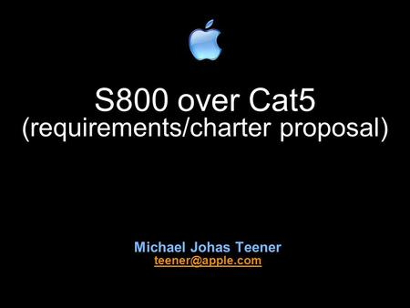 S800 over Cat5 (requirements/charter proposal) Michael Johas Teener