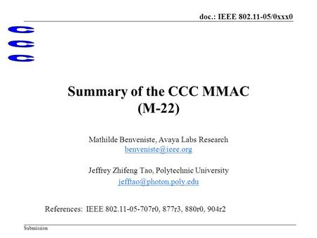 Doc.: IEEE 802.11-05/0xxx0 Submission Summary of the CCC MMAC (M-22) Mathilde Benveniste, Avaya Labs Research Jeffrey Zhifeng Tao,