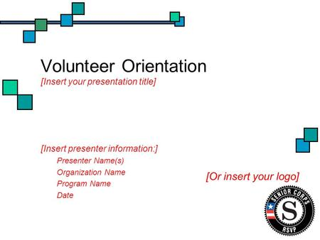 Volunteer Orientation [Insert your presentation title] [Insert presenter information:] Presenter Name(s) Organization Name Program Name Date [Or insert.