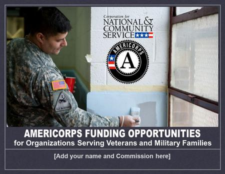 [Add your name and Commission here]. What is AmeriCorps? Provides grants to organizations to run AmeriCorps programs. Organizations design AmeriCorps.