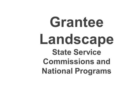 Grantee Landscape State Service Commissions and National Programs.