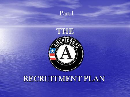 THE RECRUITMENT PLAN Part I. TRAINING OBJECTIVE To provide you with the tools to begin to develop a recruitment plan for your program Part I.
