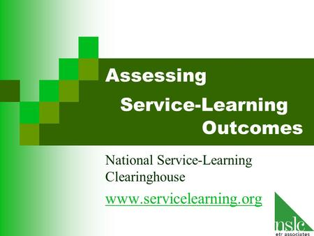 Service-Learning National Service-Learning Clearinghouse www.servicelearning.org Assessing Outcomes.