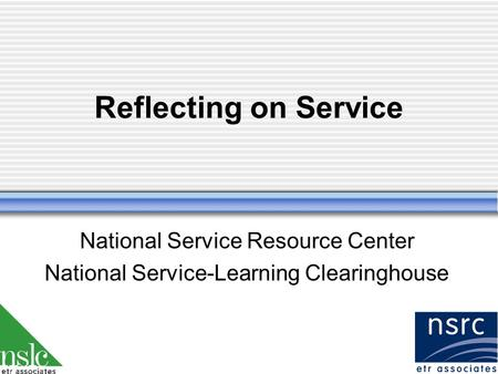 Reflecting on Service National Service Resource Center National Service-Learning Clearinghouse.
