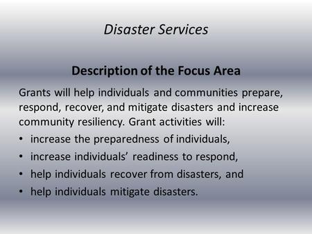 Description of the Focus Area Grants will help individuals and communities prepare, respond, recover, and mitigate disasters and increase community resiliency.