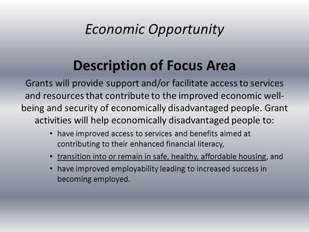 Description of Focus Area Grants will provide support and/or facilitate access to services and resources that contribute to the improved economic well-