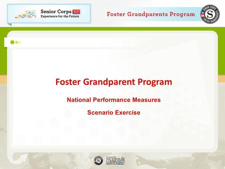 Foster Grandparent Program National Performance Measures Scenario Exercise.