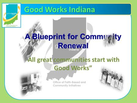 Good Works Indiana A Blueprint for Community Renewal All great communities start with Good Works.