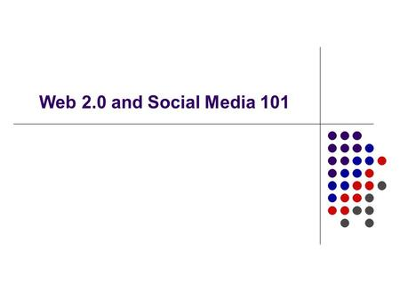 Web 2.0 and Social Media 101. What is Web 2.0 and Social Media? Web 2.0 is a way of thinking about how knowledge is created, shared, managed, and leveraged.