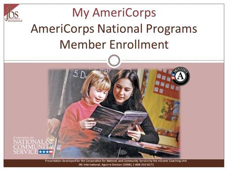 My AmeriCorps AmeriCorps National Programs Member Enrollment Presentation developed for the Corporation for National and Community Service by the eGrants.