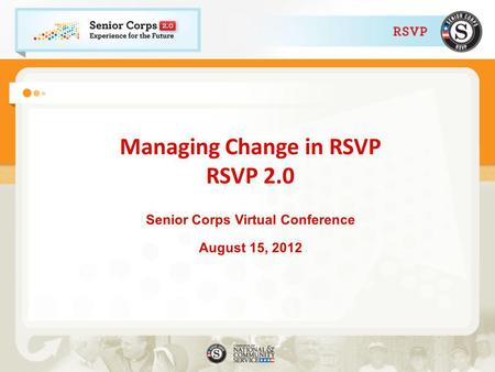 Managing Change in RSVP RSVP 2.0 Senior Corps Virtual Conference August 15, 2012.