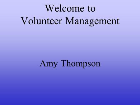 Welcome to Volunteer Management Amy Thompson. Agenda I.Foundation Introductions Training Overview Agenda II.M-I-N-G-O! III.Volunteer Management Cycle.