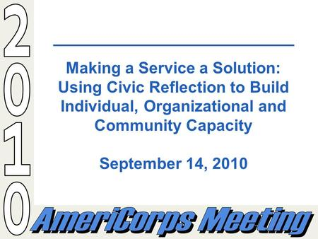 Making a Service a Solution: Using Civic Reflection to Build Individual, Organizational and Community Capacity September 14, 2010.