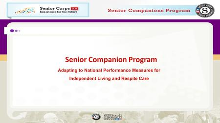 Senior Companion Program Adapting to National Performance Measures for Independent Living and Respite Care.
