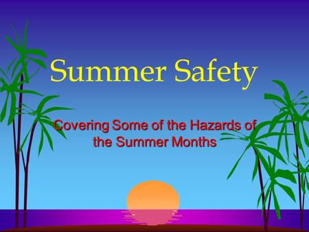Summer Safety Covering Some of the Hazards of the Summer Months.