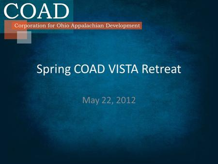 Spring COAD VISTA Retreat May 22, 2012. Outline for Todays Presentation Segal AmeriCorps Education Award Student Loan Interest Accrual Payment Benefit.