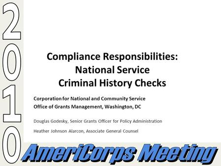 1 Compliance Responsibilities: National Service Criminal History Checks Corporation for National and Community Service Office of Grants Management, Washington,