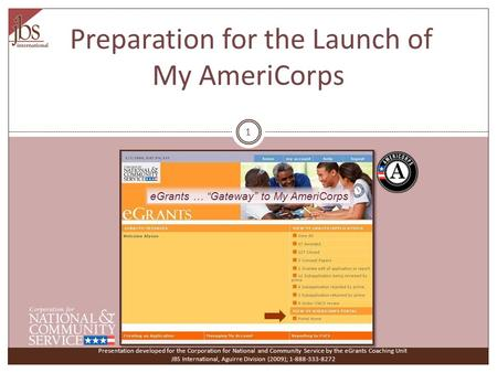 Preparation for the Launch of My AmeriCorps Presentation developed for the Corporation for National and Community Service by the eGrants Coaching Unit.